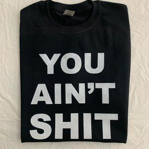 you ain't shxt graphic t-shirt